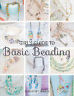 Girl's Guide to Basic Beading by Dorothy Wood (Paperback, 2015)