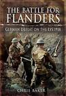 The Battle for Flanders: German Defeat on the Lys 1918 by Chris Baker (Hardback, 2011)