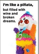 I'm Like A Pinata, But Filled With Wine And Broken... funny fridge magnet   (ep)