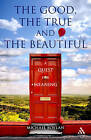 The Good, the True and the Beautiful: A Quest for Meaning by Michael Boylan (Hardback, 2008)