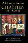 A Companion to Chretien de Troyes by Boydell & Brewer Ltd (Hardback, 2005)