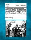 A Compilation of Cases of Breaches of Privilege of the House, in the Assembly of the State of New York, with the Reports of Standing and Special Committees and the Proceedings and Judgments Thereon, Together with Full References to All Action in Each... by Cornelius W Armstrong (Paperback / softback, 2012)