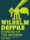 Pioneer of the Modern Logo: Wilhelm Deffke 1887-1950 by Scheidegger und Spiess AG, Verlag (Hardback, 2014)