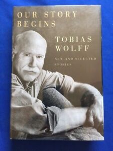 OUR-STORY-BEGINS-NEW-AND-SELECTED-STORIES-1ST-ED-SIGNED-BY-TOBIAS-WOLFF