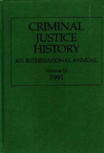 Criminal Justice History : An International Annual; Volume 12, 1991 (Criminal...
