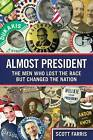 Almost President: the Men Who Lost the Race But Changed the Nation by Scott Farris (Microfilm, 2011)