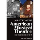 A History of the American Musical Theatre: No Business Like It by Nathan Hurwitz (Paperback, 2014)