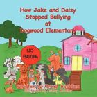 How Jake and Daisy Stopped Bullying at Dogwood Elementary 9781463428952