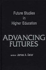 Advancing Futures : Futures Studies in Higher Education by James A. Dator...