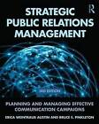 Strategic Public Relations Management: Planning and Managing Effective Communication Campaigns by Bruce E. Pinkleton, Erica Weintraub Austin (Paperback, 2015)