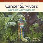 The Cancer Survivor's Garden Companion: Cultivating Hope, Healing and Joy in the Ground Beneath Your Feet by Jenny Peterson (Hardback, 2016)