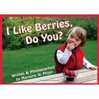 I Like Berries, Do You? by Marjorie W. Pitzer (Board book, 2013)