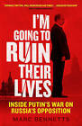 I'm Going to Ruin Their Lives: Inside Putin's War on Russia's Opposition by Marc Bennetts (Paperback, 2016)