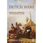 The Dutch Wars of Independence: Warfare and Commerce in the Netherlands, 1570-1680 by Marjolein t'Hart (Paperback, 2014)