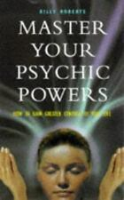 Master Your Psychic Powers: How to Gain Greater Control of Your Life