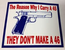 """3"""" X 3 1/4"""" THE REASON WHY I CARRY A .45 THE DON'T MAKE A .46 BUMPER STICKER NEW"""