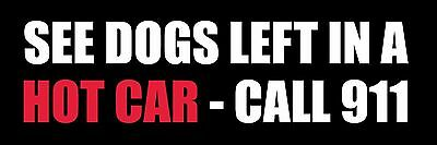 """9/"""" see dogs left in a hot car call 911 safety bumper sticker decal"""