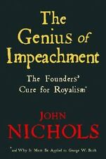 The Genius of Impeachment: The Founders' Cure for Royalism Nichols, John Paperb
