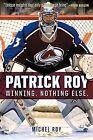 Patrick Roy: Winning. Nothing Else. by Michel Roy (Paperback / softback, 2015)