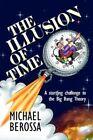 The Illusion of Time by Michael Berossa 9781434359759 (paperback 2008)