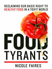 Food Tyrants: Fight for Your Right to Healthy Food in a Toxic World by Nicole Faires (Hardback, 2013)