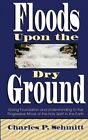 Floods Upon the Dry Ground by Charles Schmitt (Paperback / softback, 1998)