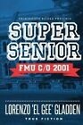 Super Senior: Fmu C/O 2001 by Lorenzo 'El Gee' Gladden (Paperback / softback, 2016)