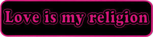 Love-Is-My-Religion-Small-Bumper-Sticker-Decal