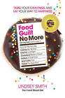 Food Guilt No More: Tame Your Cravings and Eat Your Way to Happiness by Lindsey Smith (Paperback / softback, 2015)