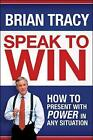 Speak to Win: How to Present with Power in Any Situation by Brian Tracy (Hardback, 2008)