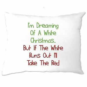 Novelty Pillow Case Dreaming Of A White Christmas Wine Red Xmas Pun Funny Joke Ebay