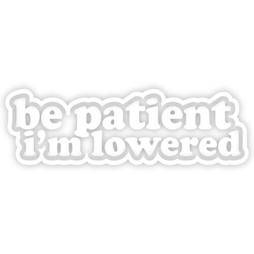 "Be Patient I/'m Lowered 4/"" JDM Vinyl Decal Sticker Car Window illest slammed V#1"