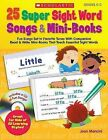 25 Super Sight Word Songs & Mini-Books, Grades K-2  : Fun Songs Set to Favorite Tunes with Companion Read & Write Mini-Books That Teach Essential Sight Words by Joan Mancini (Mixed media product, 2009)