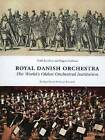 Royal Danish Orchestra: The World's Oldest Orchestral Institution by Troels Svendsen, Mogens Andresen (Hardback, 2016)