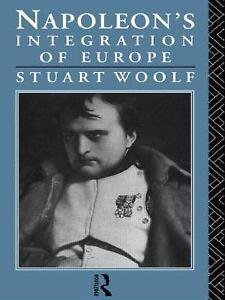 Napoleons-Integration-of-Europe-by-Stuart-J-Woolf-1991-Hardcover-Stuart-J-Woolf-1991