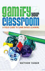 Gamify Your Classroom: A Field Guide to Game-Based Learning by Matthew Farber (Paperback, 2014)
