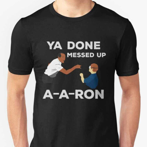 YOU DONE MESSED UP AARON Tee Men/'s Tshirt Size S to 3XL