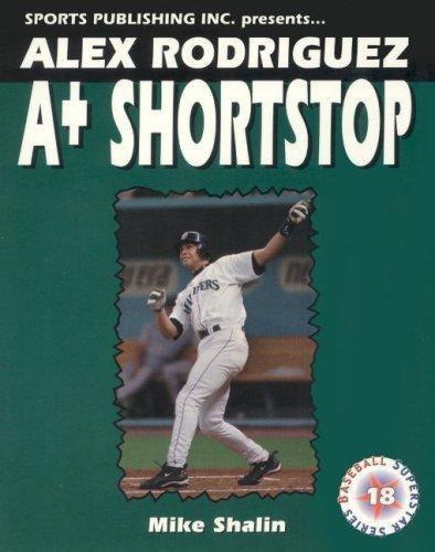Alex Rodriguez : A-Plus Shortstop by Mike Shalin