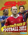 Shoot The Ultimate Book of Football Annual: 2011 by Pedigree Books Ltd (Hardback, 2010)