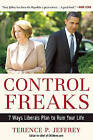 Control Freaks: 7 Ways Liberals Plan to Ruin Your Life by Terry Jeffrey (Hardback, 2010)