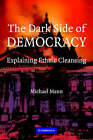 The Dark Side of Democracy: Explaining Ethnic Cleansing by Michael Mann (Paperback, 2004)