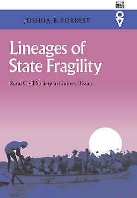 Lineages of State Fragility: Rural Civil Society in Guinea-Bissau by Joshua...