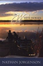 Waiting for White Horses by Nathan Jorgenson (2004, Paperback)