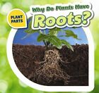 Why Do Plants Have Roots? by Celeste Bishop (Hardback, 2016)