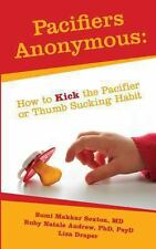 Pacifiers Anonymous : How to Kick the Pacifier or Thumb Sucking Habit by Ruby...