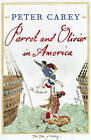 Parrot and Olivier in America by Peter Carey (Hardback, 2010)