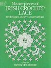 Masterpieces of Irish Crochet Lace: Techniques, Patterns, Instructions by Therese de Dillmont (Paperback, 1986)