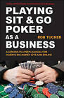 Playing Sit-&-Go Poker as a Business  : A Serious Player's Manual for Making Big Money Live and Online by Rob Tucker (Paperback / softback, 2011)