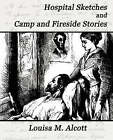 Hospital Sketches and Camp and Fireside Stories by Louisa M Alcott, M Alcott Louisa M Alcott (Paperback / softback, 2007)