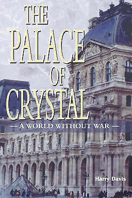 The Palace of Crystal: A World Without War, Davis, Harry, Used; Good Book